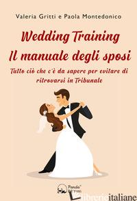 WEDDING TRAINING. IL MANUALE DEGLI SPOSI. TUTTO CIO' CHE C'E' DA SAPERE PER EVIT - GRITTI VALERIA; MONTEDONICO PAOLA