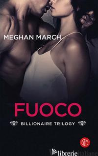 FUOCO. BILLIONAIRE TRILOGY (IL) - MARCH MEGHAN