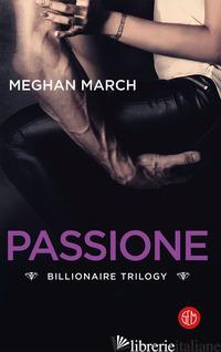 PASSIONE. BILLIONAIRE TRILOGY - MARCH MEGHAN