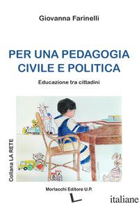 PER UNA PEDAGOGIA CIVILE E POLITICA. EDUCAZIONE TRA I CITTADINI - FARINELLI GIOVANNA
