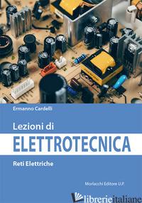 LEZIONI DI ELETTROTECNICA. RETI ELETTRICHE - CARDELLI ERMANNO