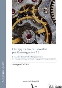 TRE APPRENDIMENTI CIRCOLARI PER IL MANAGEMENT 5.0. IL MODELLO DELLA LEADERSHIP G - DE PETRA GIUSEPPE