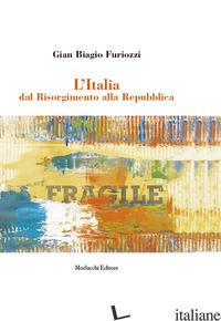 ITALIA DAL RISORGIMENTO ALLA REPUBBLICA (L') - FURIOZZI GIAN BIAGIO