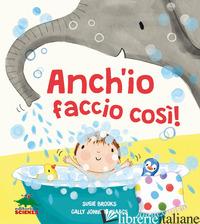 ANCH'IO FACCIO COSI'! - BROOKS SUSIE; JOHNSON-ISAACS CALLY