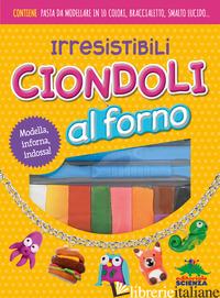 IRRESISTIBILI CIONDOLI AL FORNO. MODELLA, INFORNA, INDOSSA! CON GADGET - CRUPI JACLYN