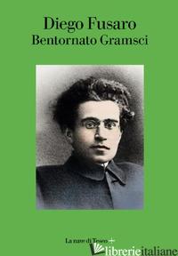 BENTORNATO GRAMSCI - FUSARO DIEGO