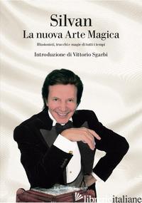 NUOVA ARTE MAGICA. ILLUSIONISTI, TRUCCHI E MAGIE DI TUTTI I TEMPI (LA) - SILVAN