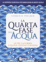 QUARTA FASE DELL'ACQUA. OLTRE LA FORMA LIQUIDA, SOLIDA E GASSOSA (LA) - POLLACK GERALD H.