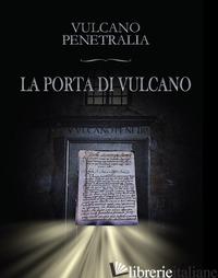 PORTA DI VULCANO (LA) - VULCANO PENETRALIA; BOCO L. (CUR.)