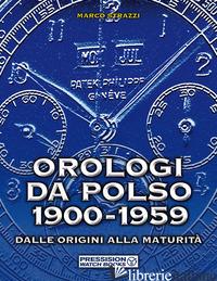 OROLOGI DA POLSO 1900-1959. DALLE ORIGINI ALLA MATURITA'. EDIZ. ILLUSTRATA - STRAZZI MARCO