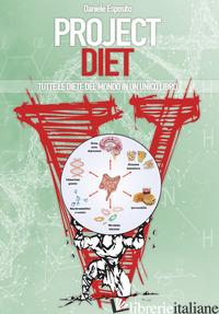 PROJECT DIET. TUTTE LE DIETE DEL MONDO IN UN UNICO LIBRO. VOL. 2 - ESPOSITO DANIELE