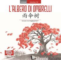 ALBERO DI OMBRELLI. EDIZ. ITALIANA E CINESE (L') - BING BAI; CARBONE G. (CUR.)