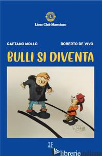 BULLI SI DIVENTA - MOLLO GAETANO; DE VIVO ROBERTO