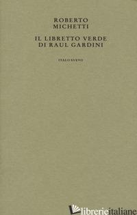 LIBRETTO VERDE DI RAUL GARDINI (IL) - MICHETTI ROBERTO