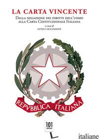 CARTA VINCENTE. DALLA NEGAZIONE DEI DIRITTI DELL'UOMO ALLA CARTA COSTITUZIONALE  - CACCIAMANI L. (CUR.)