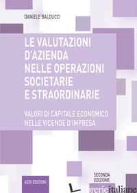 VALUTAZIONI D'AZIENDA NELLE OPERAZIONI SOCIETARIE E STRAORDINARIE. VALORI DI CAP - BALDUCCI DANIELE