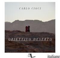 OBIETTIVO DESERTO. EDIZ. ILLUSTRATA - CIOCI CARLO; FIORE R. (CUR.)