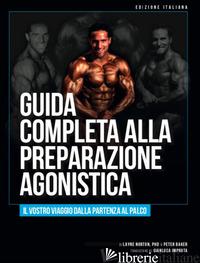 GUIDA COMPLETA ALLA PREPARAZIONE AGONISTICA. IL TUO VIAGGIO DALLA PARTENZA AL PA - NORTON LAYNE; BAKER PETER; MONTEVECCHI K. (CUR.); GHIROTTI A. (CUR.)