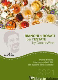 BIANCHI E ROSATI PER L'ESTATE. PAROLA D'ORDINE: FRESCHEZZA E BEVIBILITA', CON QU - DOCTORWINE; THOMPSON M. (CUR.); VINCIGUERRA S. (CUR.); BACCHETTI P. (CUR.); MAGG