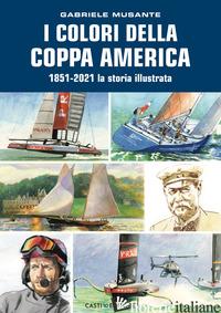 COLORI DELLA COPPA AMERICA 1851-2021. LA STORIA ILLUSTRATA. EDIZ. A COLORI (I) - MUSANTE GABRIELE