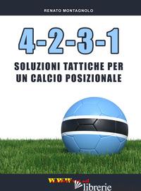 4-2-3-1. SOLUZIONI TATTICHE PER UN CALCIO POSIZIONALE - MONTAGNOLO RENATO