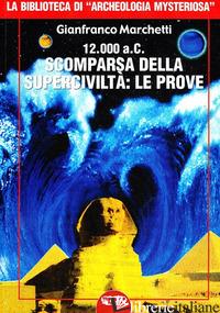 12.000 A.C. SCOMPARSA DELLA SUPERCIVILTA'. EDIZ. ILLUSTRATA - MARCHETTI GIANFRANCO