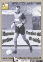 MANUALE TECNICO DEL PORTIERE DI CALCIO - PUGGELLI ANDREA; QUINTAVALLE ENNIO; CARBONCINI STEFANO; VOLPI S. (CUR.)