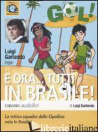 E ORA... TUTTI IN BRASILE! LETTO DA LUIGI GARLANDO. AUDIOLIBRO. 2 CD AUDIO - GARLANDO LUIGI