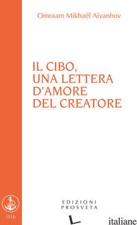 CIBO, UNA LETTERA D'AMORE DEL CREATORE (IL) - AIVANHOV OMRAAM MIKHAEL; SCARPOLINI I. (CUR.)