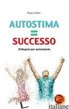 AUTOSTIMA=SUCCESSO. 10 REGOLE PER POTENZIARLA - LI PETRI PINA