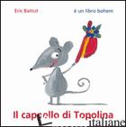 CAPPELLO DI TOPOLINA. EDIZ. ILLUSTRATA (IL) - BATTUT ERIC