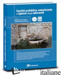SANITA' PUBBLICA VETERINARIA E IGIENE DEGLI ALIMENTI - CENCI GOGA B. (CUR.); GERMANI A. G. (CUR.)