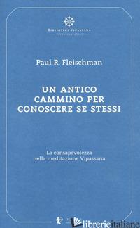 ANTICO CAMMINO PER CONOSCERE SE STESSI. LA CONSAPEVOLEZZA NELLA MEDITAZIONE VIPA - FLEISCHMAN PAUL R.; CONFALONIERI P. (CUR.)