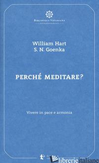PERCHE' MEDITARE? VIVERE IN PACE E ARMONIA - HART WILLIAM; GOENKA SATYA NARAYAN; CONFALONIERI P. (CUR.)