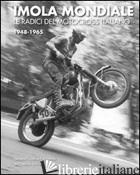 IMOLA MONDIALE. LE RADICI DEL MOTOCROSS ITALIANO 1948-1965. EDIZ. MULTILINGUE - COSTA LUCIANO; MITA PIERO