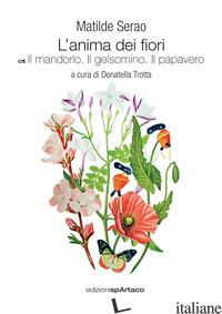 ANIMA DEI FIORI. IL MANDORLO. IL GELSOMINO. IL PAPAVERO (L'). VOL. 4 - SERAO MATILDE; TROTTA D. (CUR.)