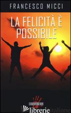 FELICITA' E' POSSIBILE (LA) - MICCI FRANCESCO