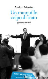 TRANQUILLO COLPO DI STATO (PERMANENTE) (UN) - MARTINI ANDREA