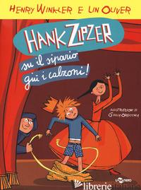 HANK ZIPZER. SU IL SIPARIO, GIU' I CALZONI - WINKLER HENRY; OLIVER LIN