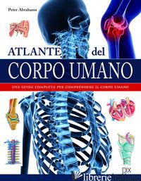 ATLANTE DEL CORPO UMANO - ABRAHAMS PETER