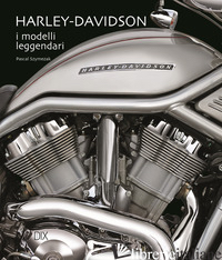 HARLEY DAVIDSON. I MODELLI LEGGENDARI. EDIZ. ILLUSTRATA - SZYMEZAK PASCAL