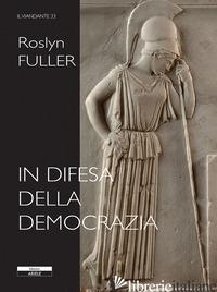 IN DIFESA DELLA DEMOCRAZIA - FULLER ROSLYN