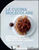 CUCINA MOLECOLARE. COME OTTENERE UNA SFERA DI CAFFE' CON UN CUORE LIQUIDO? (LA) - CAZOR ANNE