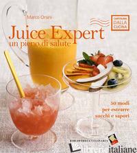 JUICE EXPERT. UN PIENO DI SALUTE. 50 MODI PER ESTRARRE SUCCHI E SAPORI - ORSINI MARCO