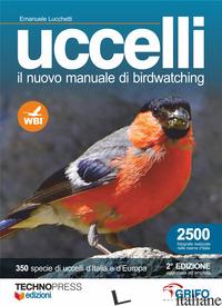UCCELLI. IL NUOVO MANUALE DI BIRDWATCHING - LUCCHETTI EMANUELE