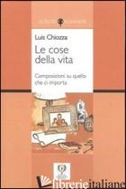 COSE DELLA VITA. COMPOSIZIONI SU QUELLO CHE CI IMPORTA. EDIZ. MULTILINGUE (LE) - CHIOZZA LUIS A.; BRUTTI C. (CUR.); BRUTTI R. (CUR.)
