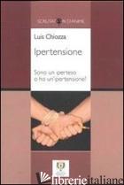 IPERTENSIONE. SONO UN IPERTESO O HO UN'IPERTENSIONE? - CHIOZZA LUIS A.; BRUTTI C. (CUR.); BRUTTI R. (CUR.)