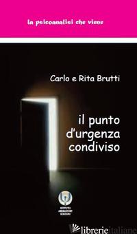 PUNTO D'URGENZA CONDIVISO (IL) - BRUTTI CARLO; PARLANI BRUTTI RITA