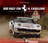 QUEI RALLY CON IL CAVALLINO. CON DVD VIDEO - TOGNANA TONINO
