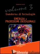 QUADERNO DI TECNOLOGIA. VOL. 3: ENERGIA E PROIEZIONI ORTOGONALI - RONCHI ELISABETTA